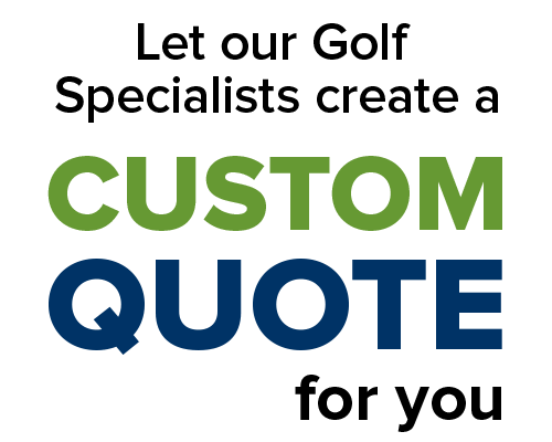 Let our golf specialists create a custom quote for you
